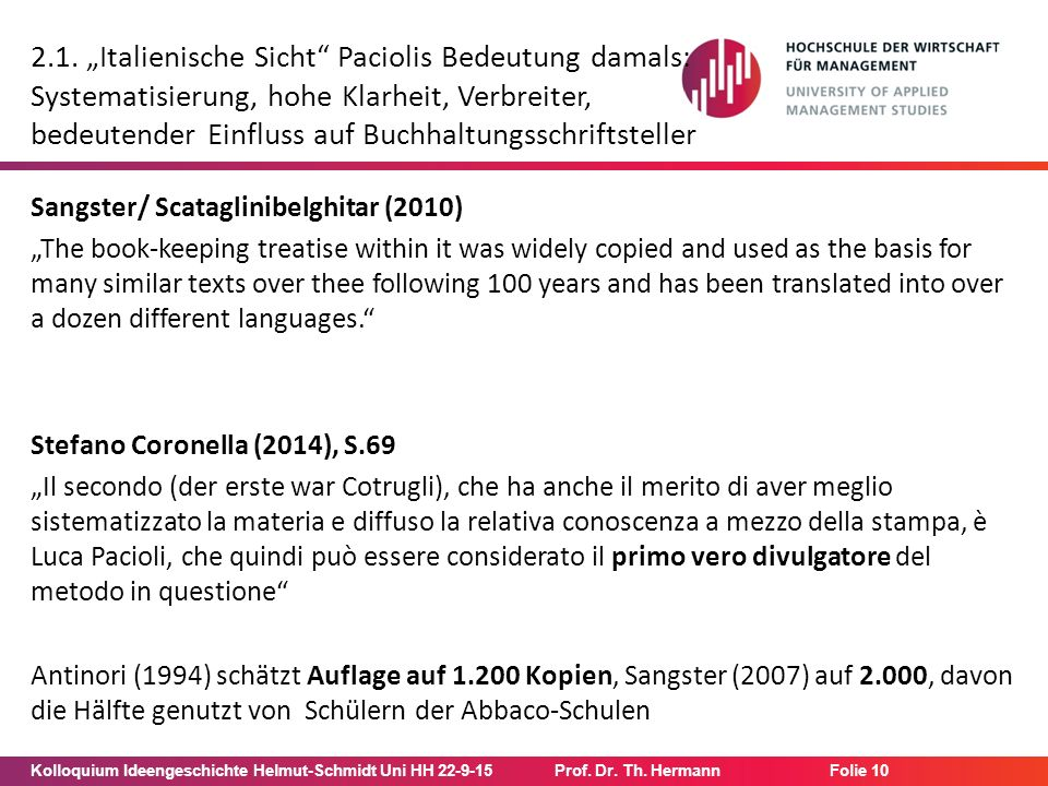 "Kolloquium Ideengeschichte Helmut-Schmidt Uni HH 22-9-15Prof. Dr. Th. Hermann Folie 10 2.1. ""Italienische Sicht"" Paciolis Bedeutung damals: Systematis"