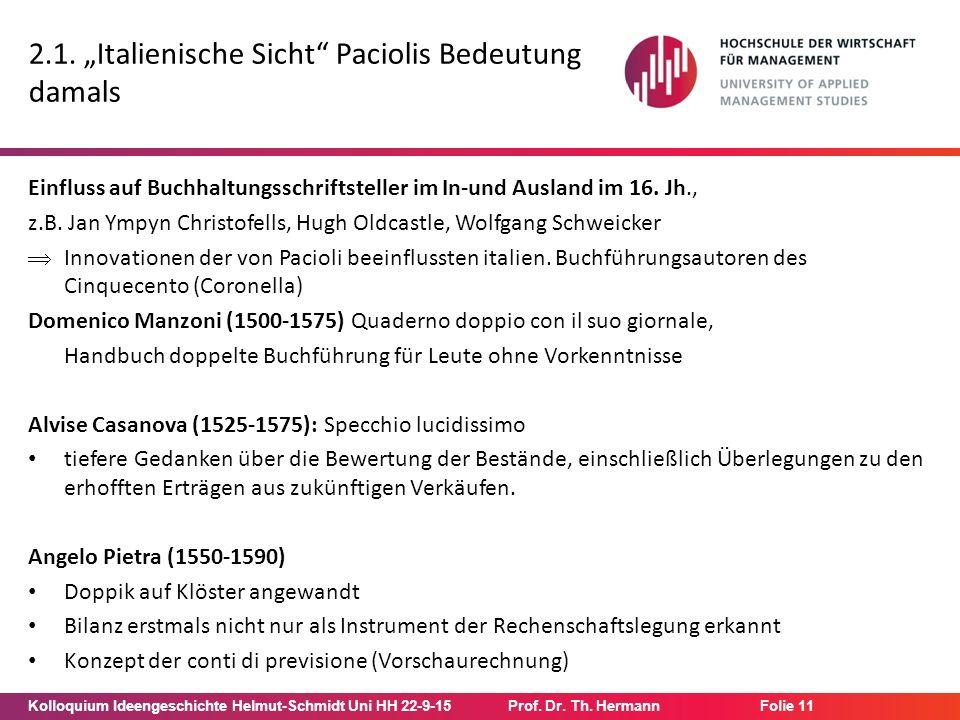 "Kolloquium Ideengeschichte Helmut-Schmidt Uni HH 22-9-15Prof. Dr. Th. Hermann Folie 11 2.1. ""Italienische Sicht"" Paciolis Bedeutung damals Einfluss au"