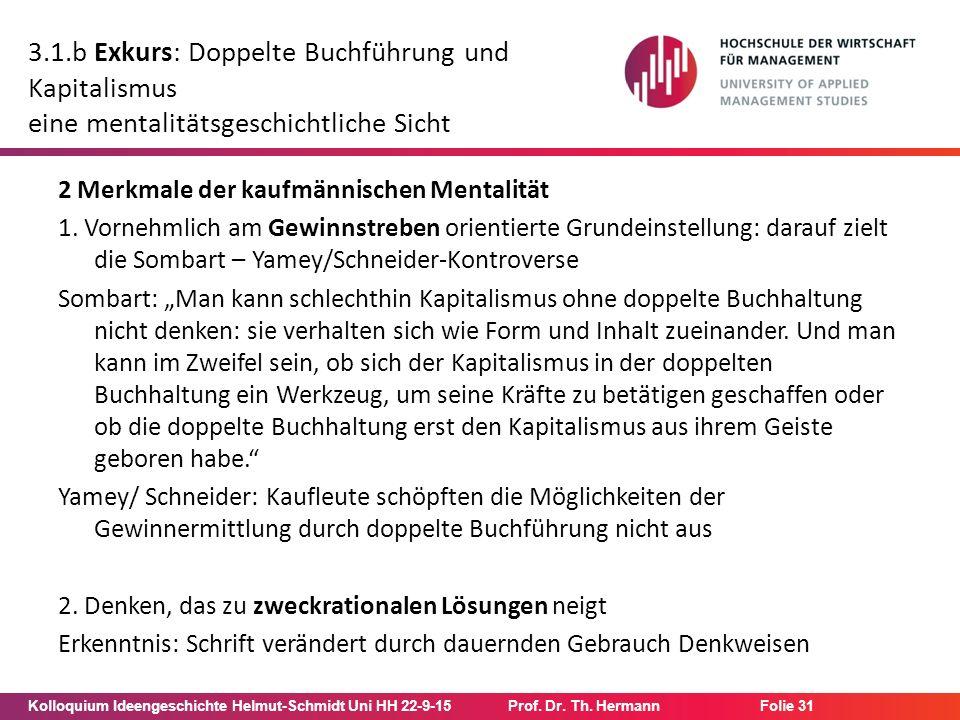 Kolloquium Ideengeschichte Helmut-Schmidt Uni HH 22-9-15Prof. Dr. Th. Hermann Folie 31 3.1.b Exkurs: Doppelte Buchführung und Kapitalismus eine mental