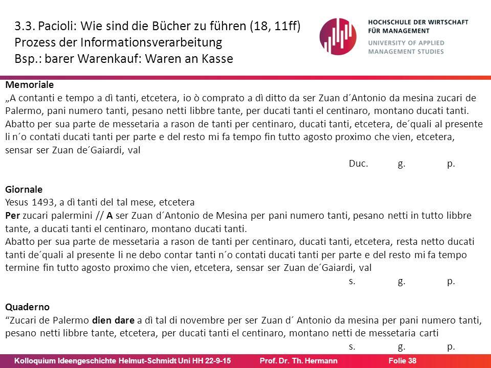 Kolloquium Ideengeschichte Helmut-Schmidt Uni HH 22-9-15Prof. Dr. Th. Hermann Folie 38 3.3. Pacioli: Wie sind die Bücher zu führen (18, 11ff) Prozess