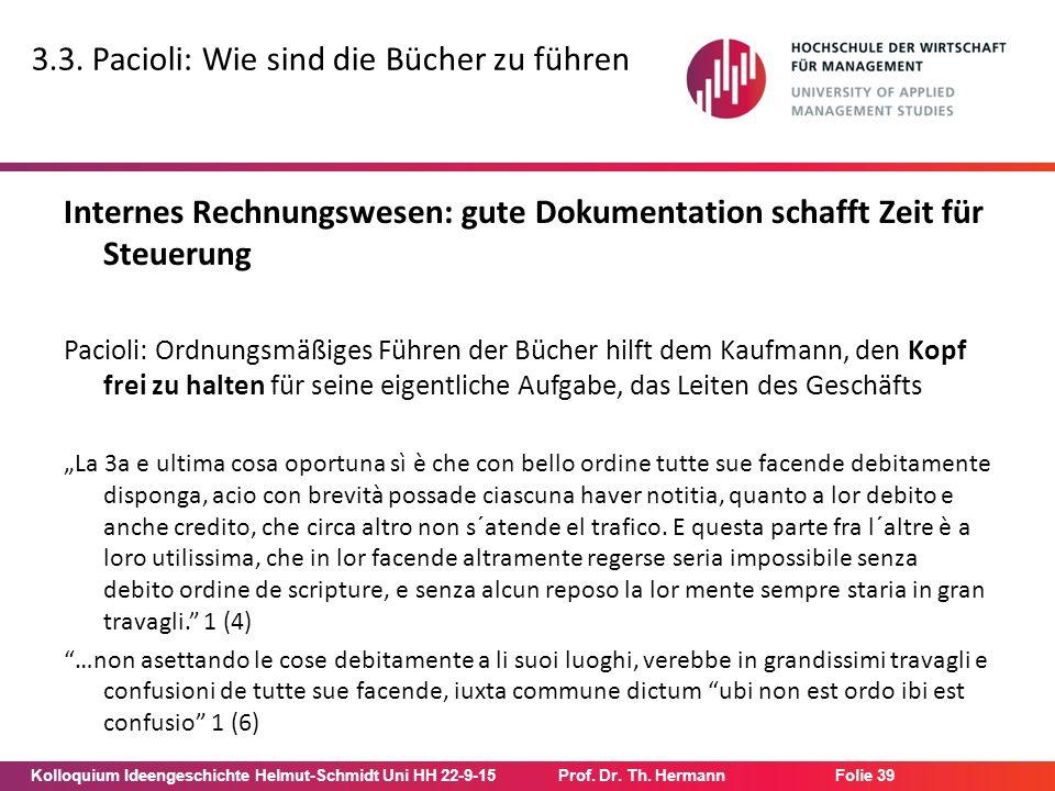 Kolloquium Ideengeschichte Helmut-Schmidt Uni HH 22-9-15Prof. Dr. Th. Hermann Folie 39 3.3. Pacioli: Wie sind die Bücher zu führen Internes Rechnungsw