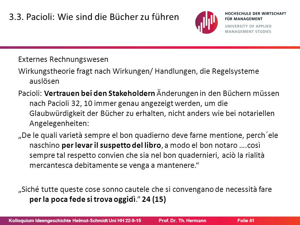 Kolloquium Ideengeschichte Helmut-Schmidt Uni HH 22-9-15Prof. Dr. Th. Hermann Folie 41 3.3. Pacioli: Wie sind die Bücher zu führen Externes Rechnungsw