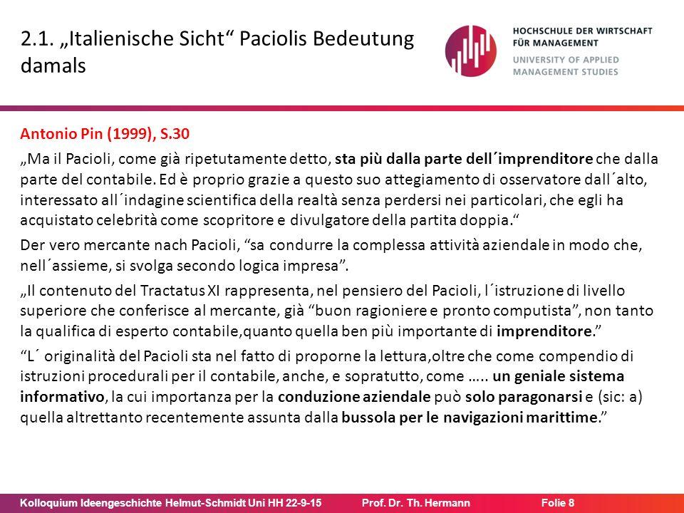 "Kolloquium Ideengeschichte Helmut-Schmidt Uni HH 22-9-15Prof. Dr. Th. Hermann Folie 8 2.1. ""Italienische Sicht"" Paciolis Bedeutung damals Antonio Pin"