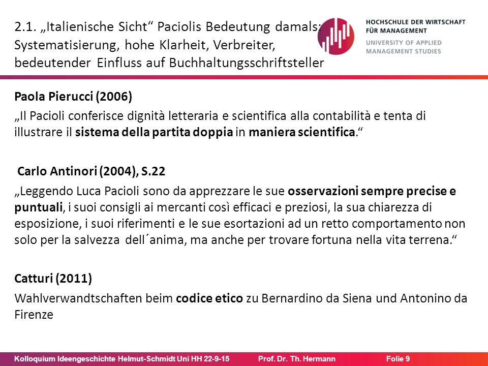 "Kolloquium Ideengeschichte Helmut-Schmidt Uni HH 22-9-15Prof. Dr. Th. Hermann Folie 9 2.1. ""Italienische Sicht"" Paciolis Bedeutung damals: Systematisi"
