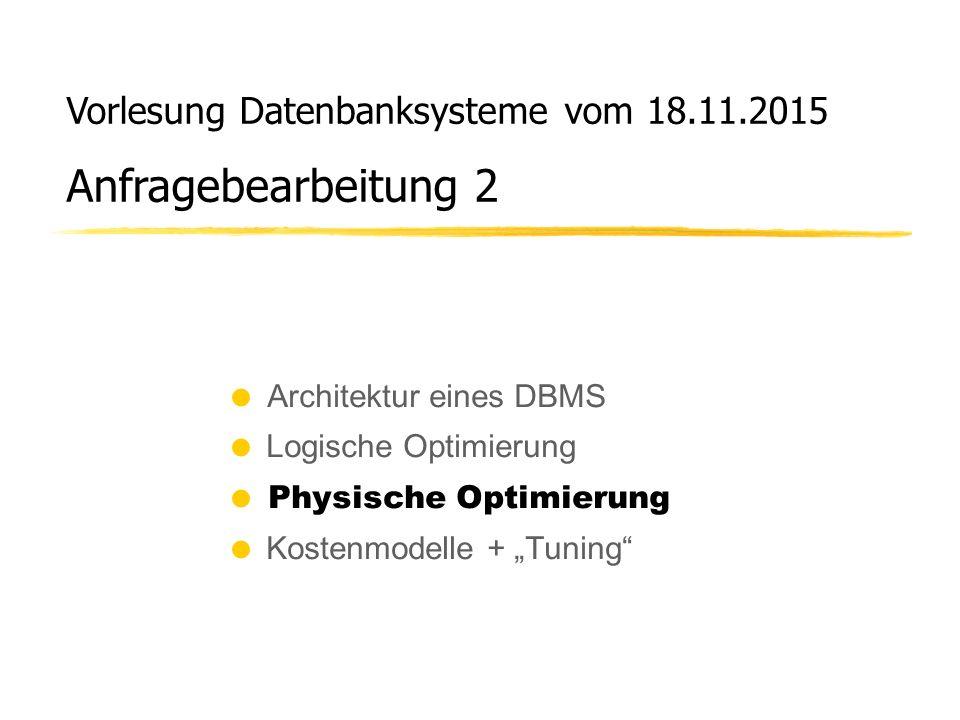Vorlesung Datenbanksysteme vom 18.11.2015 Anfragebearbeitung 2  Architektur eines DBMS  Logische Optimierung  Physische Optimierung  Kostenmodelle