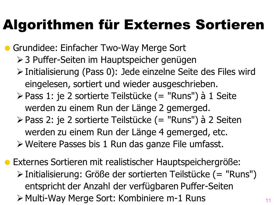 11  Grundidee: Einfacher Two-Way Merge Sort  3 Puffer-Seiten im Hauptspeicher genügen  Initialisierung (Pass 0): Jede einzelne Seite des Files wird