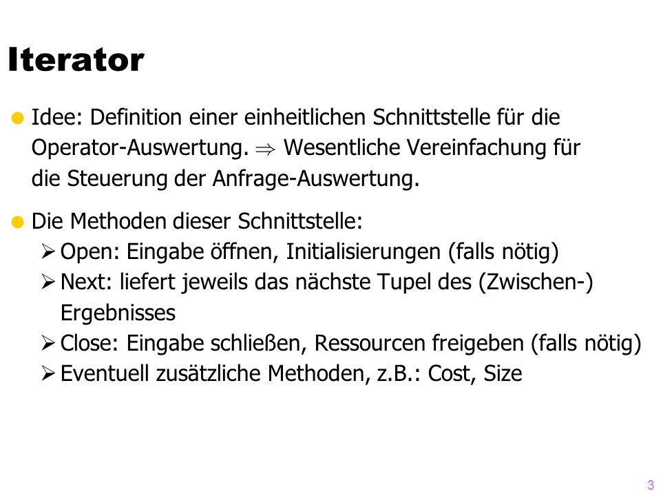 3  Idee: Definition einer einheitlichen Schnittstelle für die Operator-Auswertung. ) Wesentliche Vereinfachung für die Steuerung der Anfrage-Auswertu