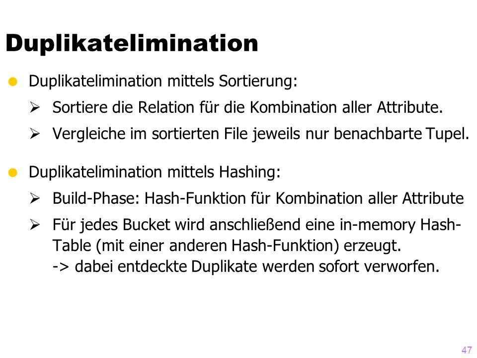 47 Duplikatelimination  Duplikatelimination mittels Sortierung:  Sortiere die Relation für die Kombination aller Attribute.  Vergleiche im sortiert