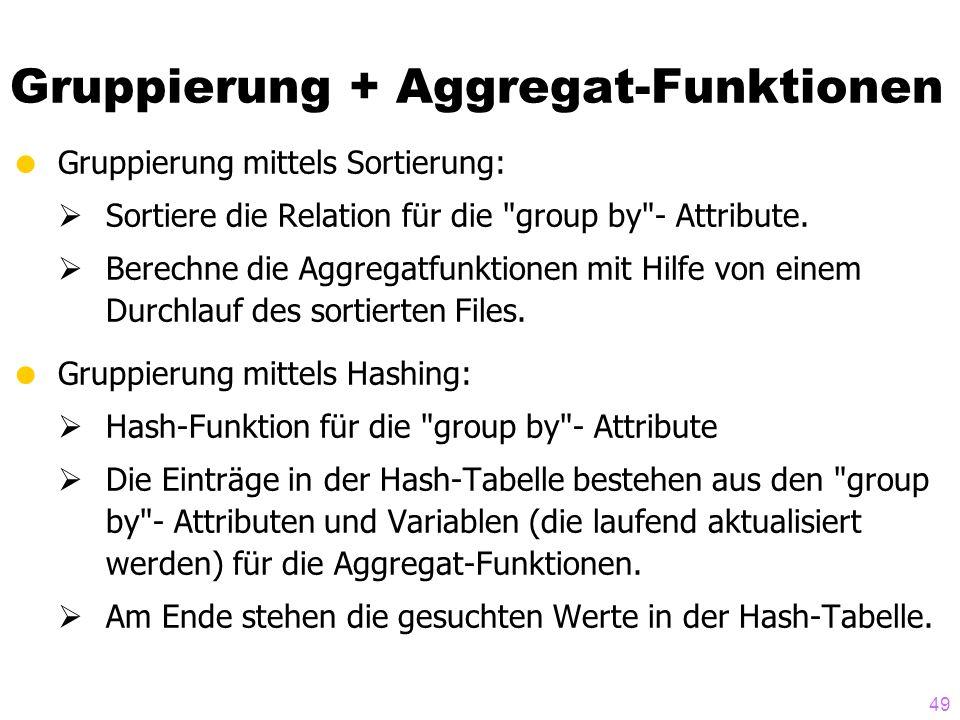 49 Gruppierung + Aggregat-Funktionen  Gruppierung mittels Sortierung:  Sortiere die Relation für die