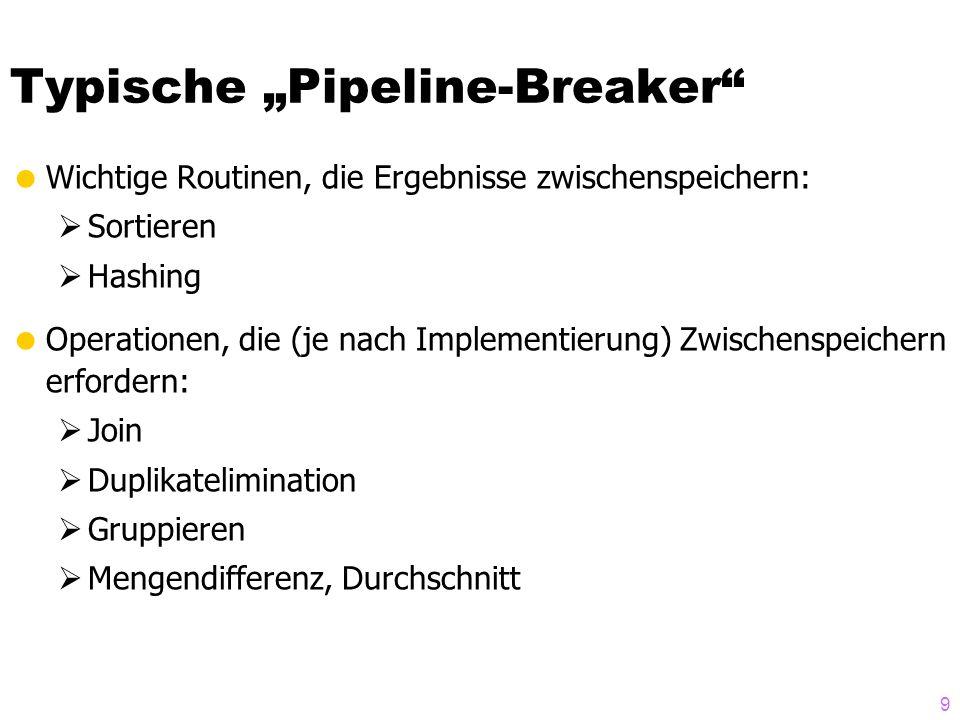 """9 Typische """"Pipeline-Breaker""""  Wichtige Routinen, die Ergebnisse zwischenspeichern:  Sortieren  Hashing  Operationen, die (je nach Implementierung"""