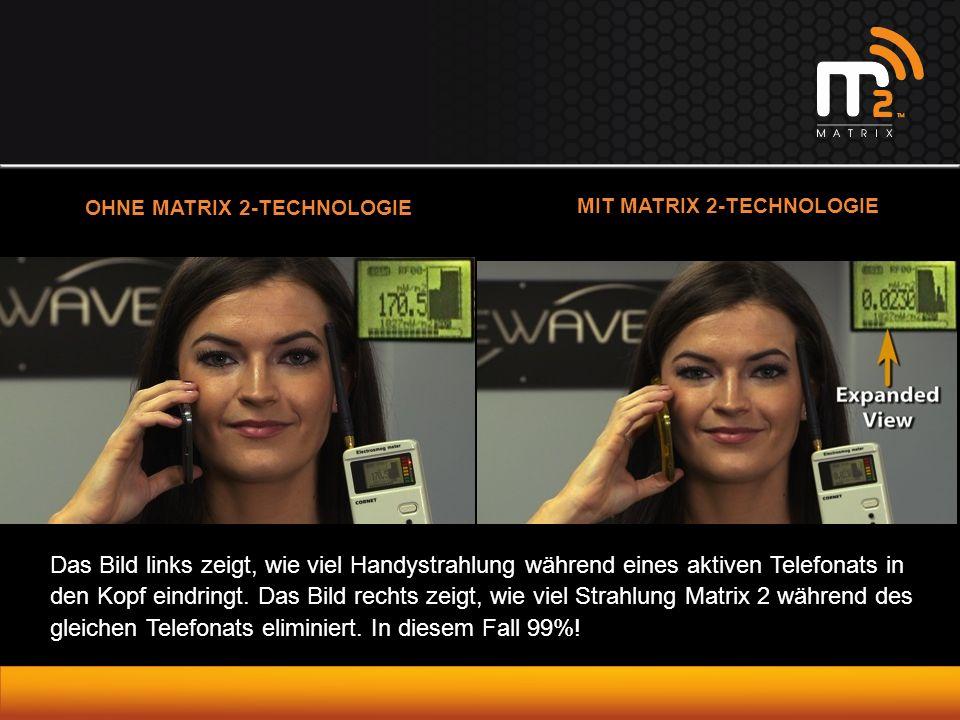 OHNE MATRIX 2-TECHNOLOGIE MIT MATRIX 2-TECHNOLOGIE Das Bild links zeigt, wie viel Handystrahlung während eines aktiven Telefonats in den Kopf eindringt.