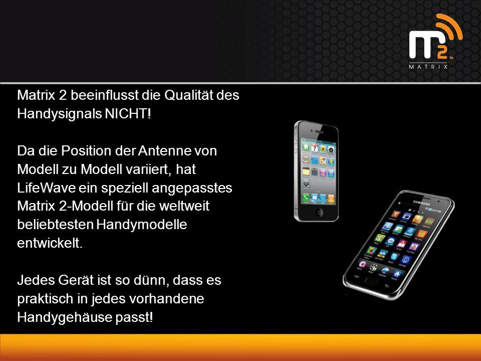 Matrix 2 beeinflusst die Qualität des Handysignals NICHT.