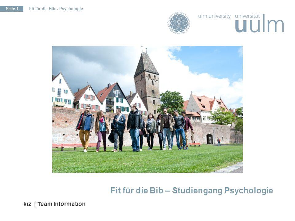 Fit für die Bib - Psychologie Seite 1 Fit für die Bib – Studiengang Psychologie kiz | Team Information