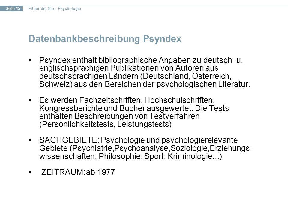 Fit für die Bib - Psychologie Seite 15 Datenbankbeschreibung Psyndex Psyndex enthält bibliographische Angaben zu deutsch- u.