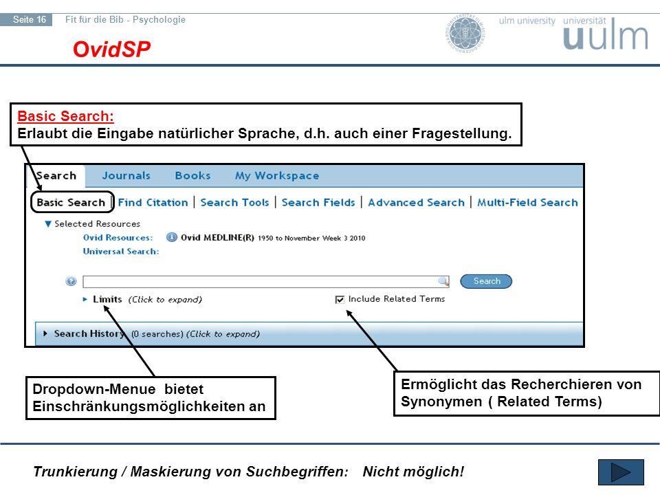 Fit für die Bib - Psychologie Seite 16 OvidSP Basic Search: Erlaubt die Eingabe natürlicher Sprache, d.h.