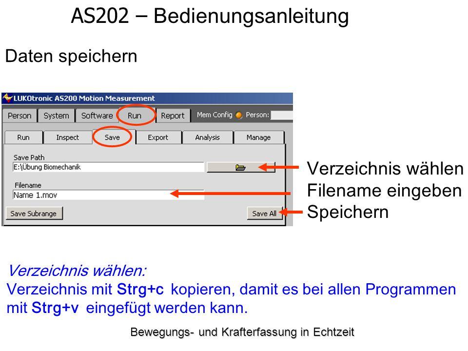 Bewegungs- und Krafterfassung in Echtzeit AS202 – Bedienungsanleitung Daten speichern Verzeichnis wählen Filename eingeben Speichern Verzeichnis wähle