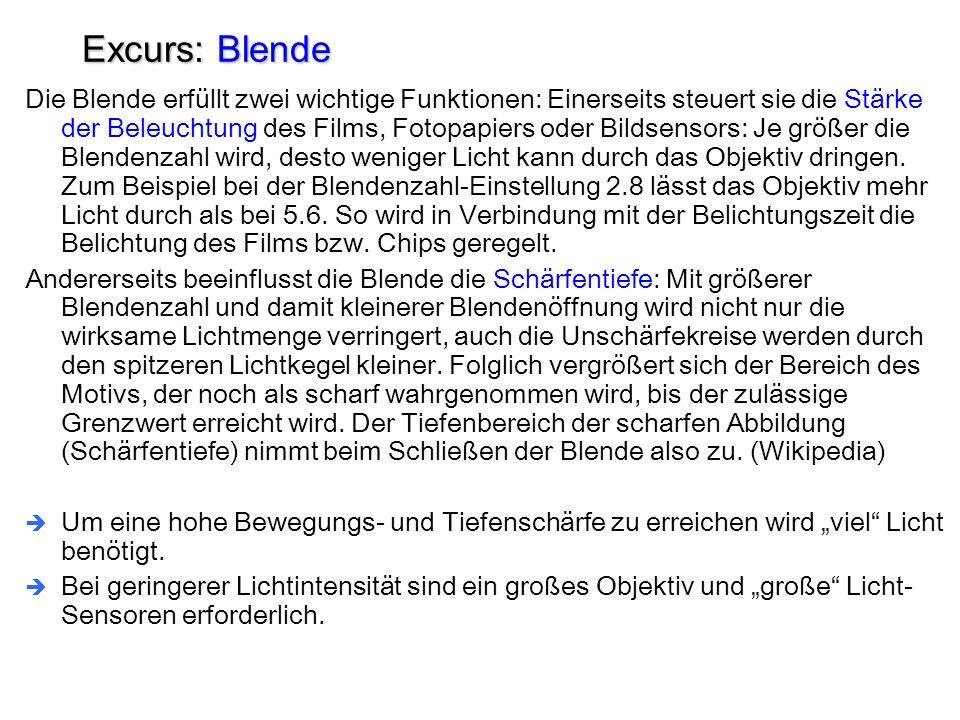 Excurs: Blende Die Blende erfüllt zwei wichtige Funktionen: Einerseits steuert sie die Stärke der Beleuchtung des Films, Fotopapiers oder Bildsensors: