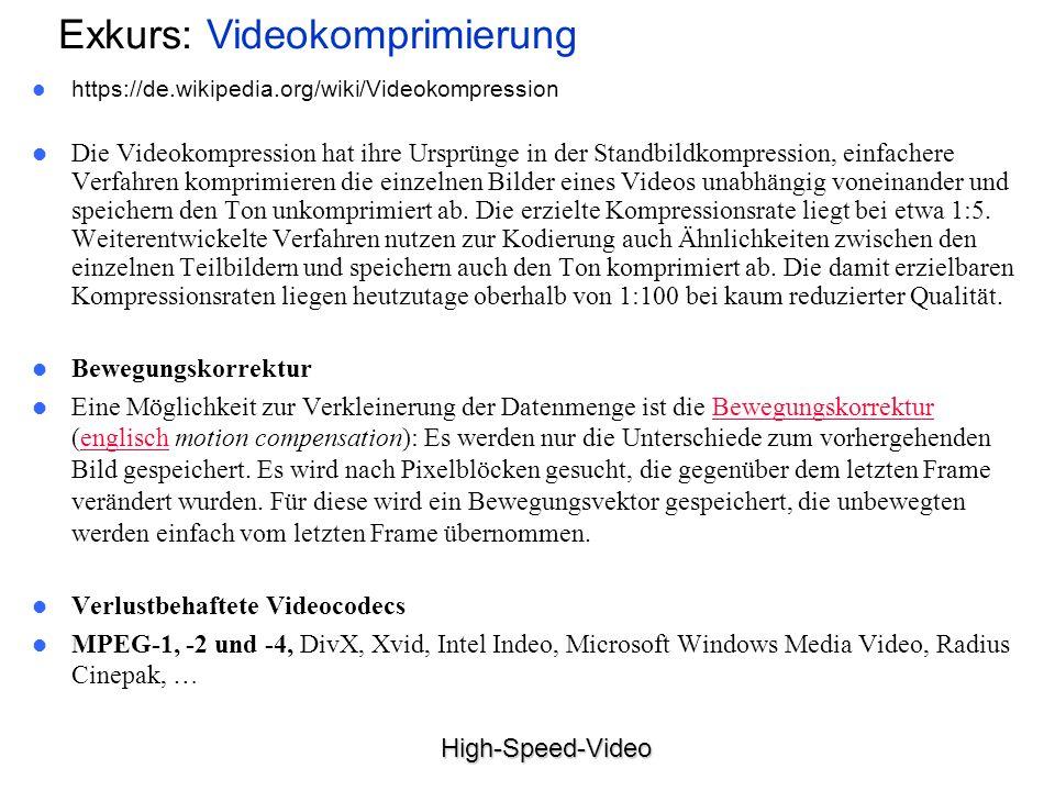 High-Speed-Video Exkurs: Videokomprimierung https://de.wikipedia.org/wiki/Videokompression Die Videokompression hat ihre Ursprünge in der Standbildkom