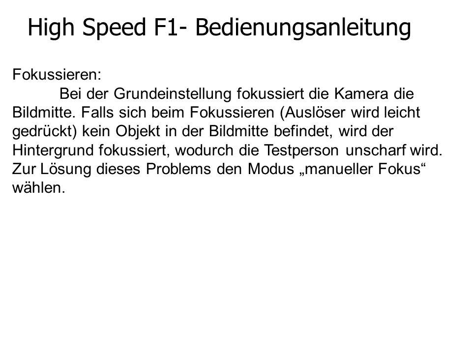 High Speed F1- Bedienungsanleitung Fokussieren: Bei der Grundeinstellung fokussiert die Kamera die Bildmitte. Falls sich beim Fokussieren (Auslöser wi