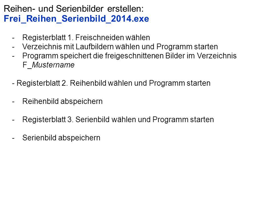 Reihen- und Serienbilder erstellen: Frei_Reihen_Serienbild_2014.exe -Registerblatt 1. Freischneiden wählen -Verzeichnis mit Laufbildern wählen und Pro