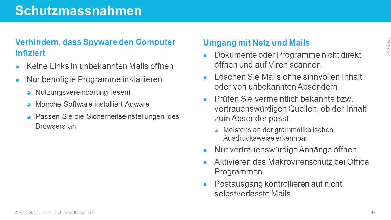 Schutzmassnahmen Verhindern, dass Spyware den Computer infiziert ● Keine Links in unbekannten Mails öffnen ● Nur benötigte Programme installieren ◕ Nutzungsvereinbarung lesen.