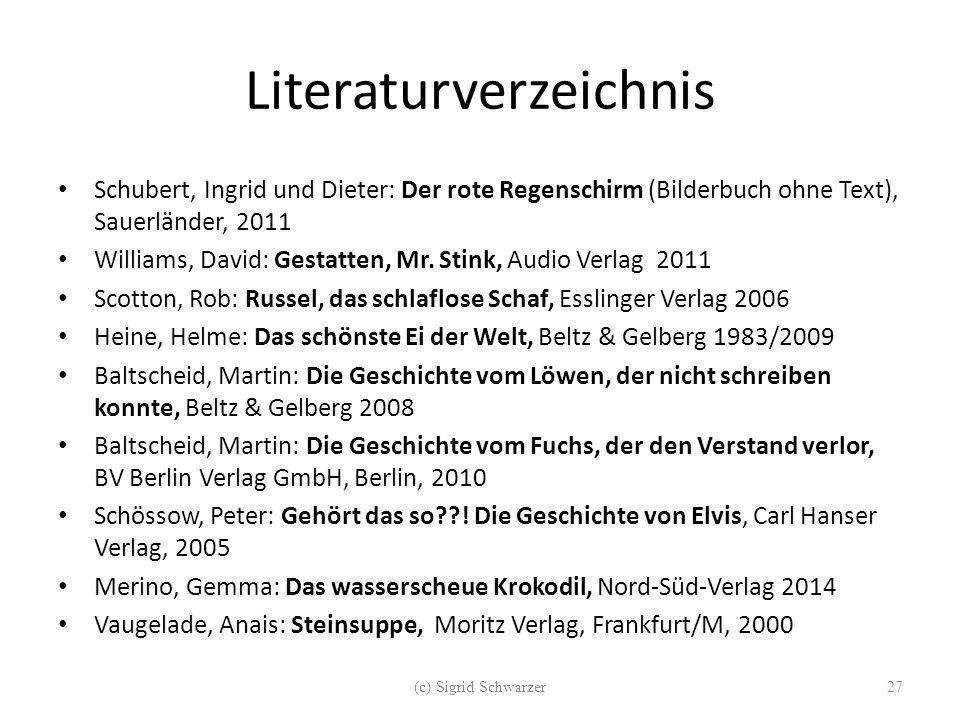 Literaturverzeichnis Schubert, Ingrid und Dieter: Der rote Regenschirm (Bilderbuch ohne Text), Sauerländer, 2011 Williams, David: Gestatten, Mr.