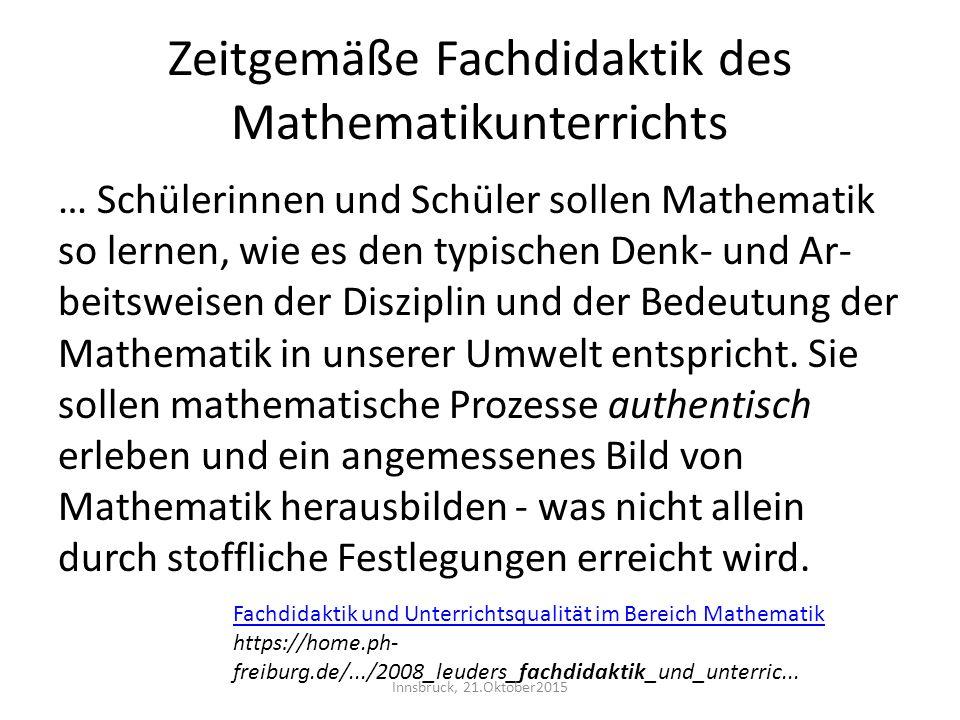 Zeitgemäße Fachdidaktik des Mathematikunterrichts … Schülerinnen und Schüler sollen Mathematik so lernen, wie es den typischen Denk- und Ar- beitsweis