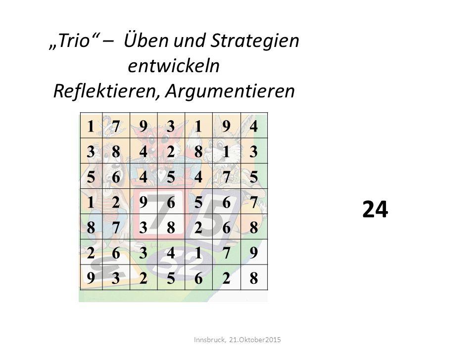 """1793194 3842813 5645475 1296567 8738268 2634179 9325628. """"Trio"""" – Üben und Strategien entwickeln Reflektieren, Argumentieren 24 Innsbruck, 21.Oktober2"""