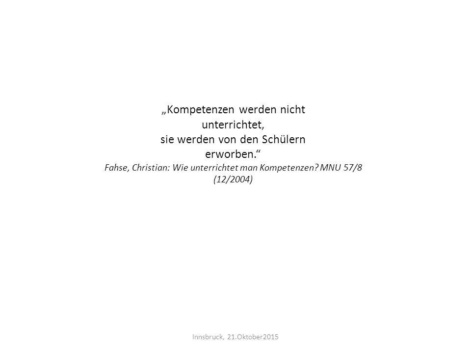 """""""Kompetenzen werden nicht unterrichtet, sie werden von den Schülern erworben."""" Fahse, Christian: Wie unterrichtet man Kompetenzen? MNU 57/8 (12/2004)"""