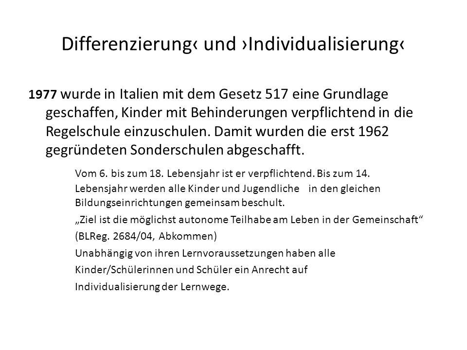 Differenzierung‹ und ›Individualisierung‹ 1977 wurde in Italien mit dem Gesetz 517 eine Grundlage geschaffen, Kinder mit Behinderungen verpflichtend i