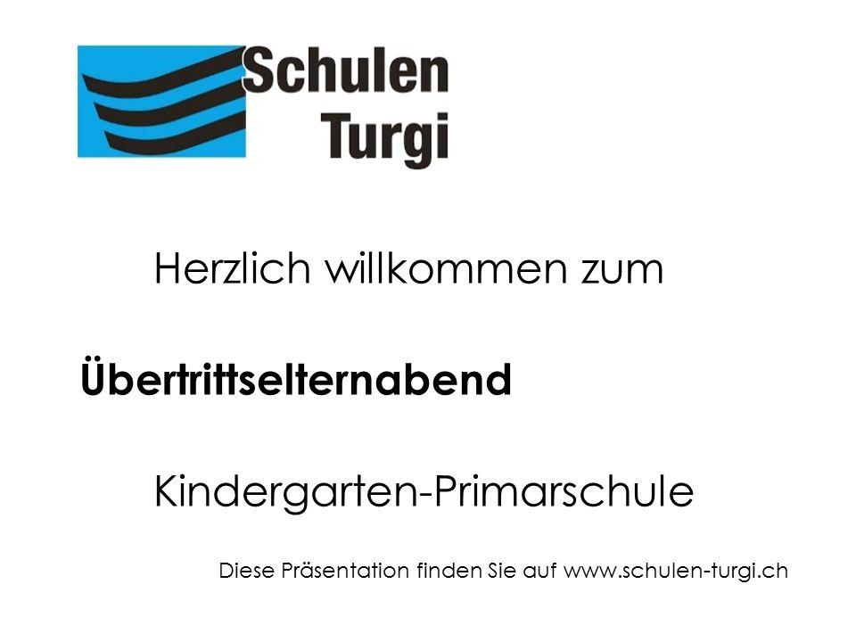 Herzlich willkommen zum Übertrittselternabend Kindergarten-Primarschule Diese Präsentation finden Sie auf www.schulen-turgi.ch Übertritt in