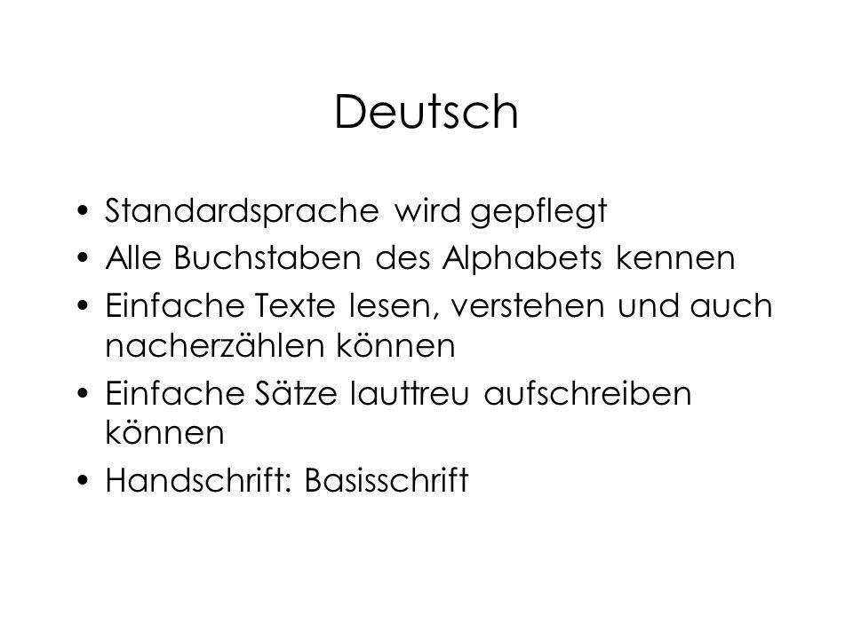 Deutsch Standardsprache wird gepflegt Alle Buchstaben des Alphabets kennen Einfache Texte lesen, verstehen und auch nacherzählen können Einfache Sätze