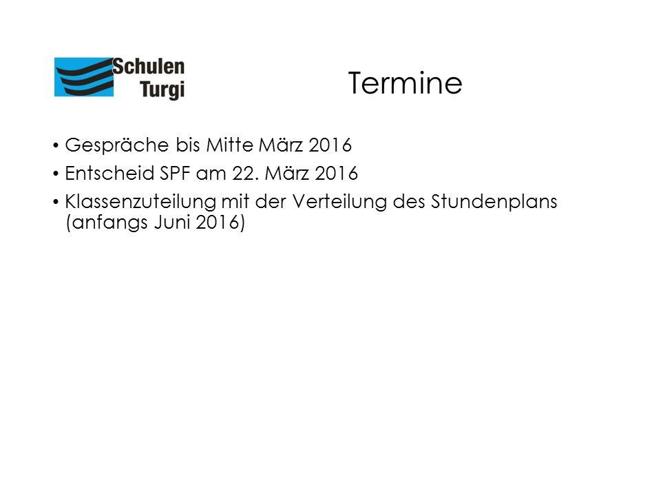 Termine Gespräche bis Mitte März 2016 Entscheid SPF am 22. März 2016 Klassenzuteilung mit der Verteilung des Stundenplans (anfangs Juni 2016)