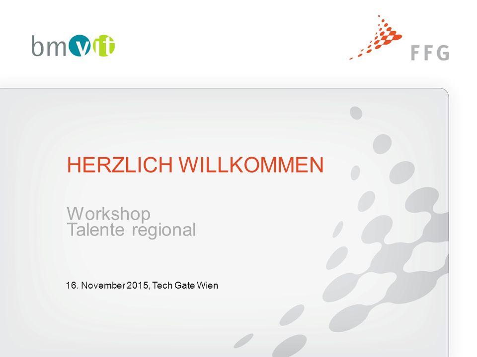 HERZLICH WILLKOMMEN Workshop Talente regional 16. November 2015, Tech Gate Wien