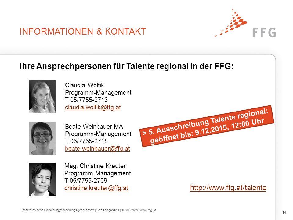 INFORMATIONEN & KONTAKT Ihre Ansprechpersonen für Talente regional in der FFG: http://www.ffg.at/talente > 5. Ausschreibung Talente regional: geöffnet