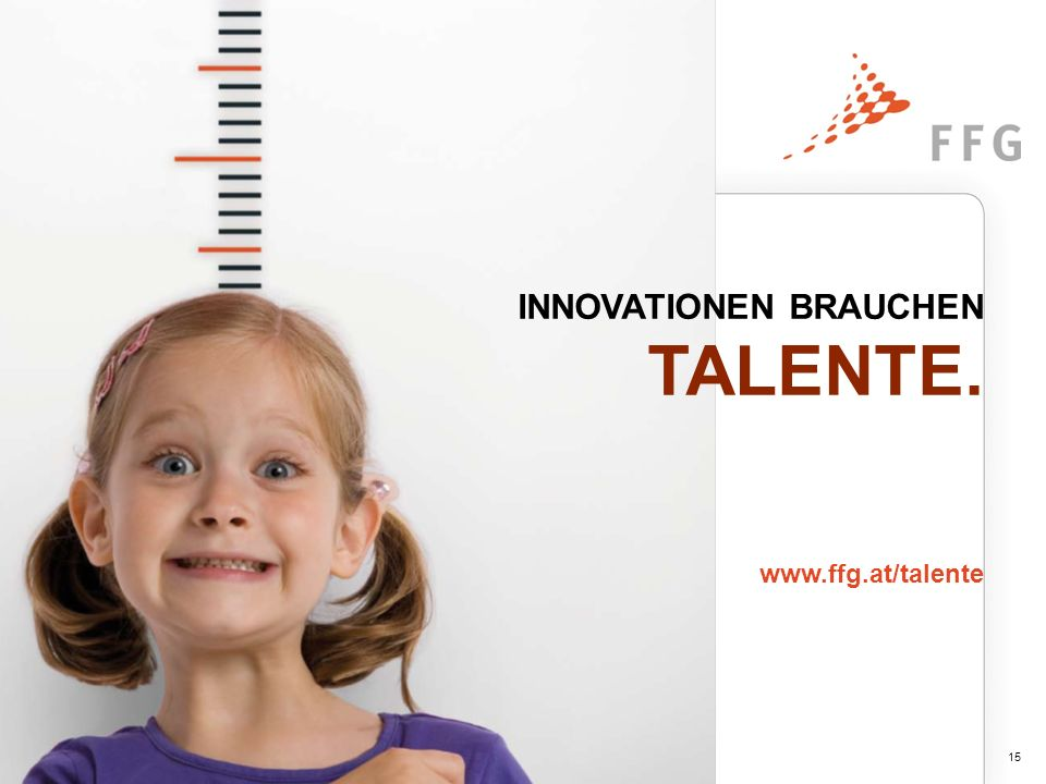 INNOVATIONEN BRAUCHEN TALENTE. www.ffg.at/talente 15