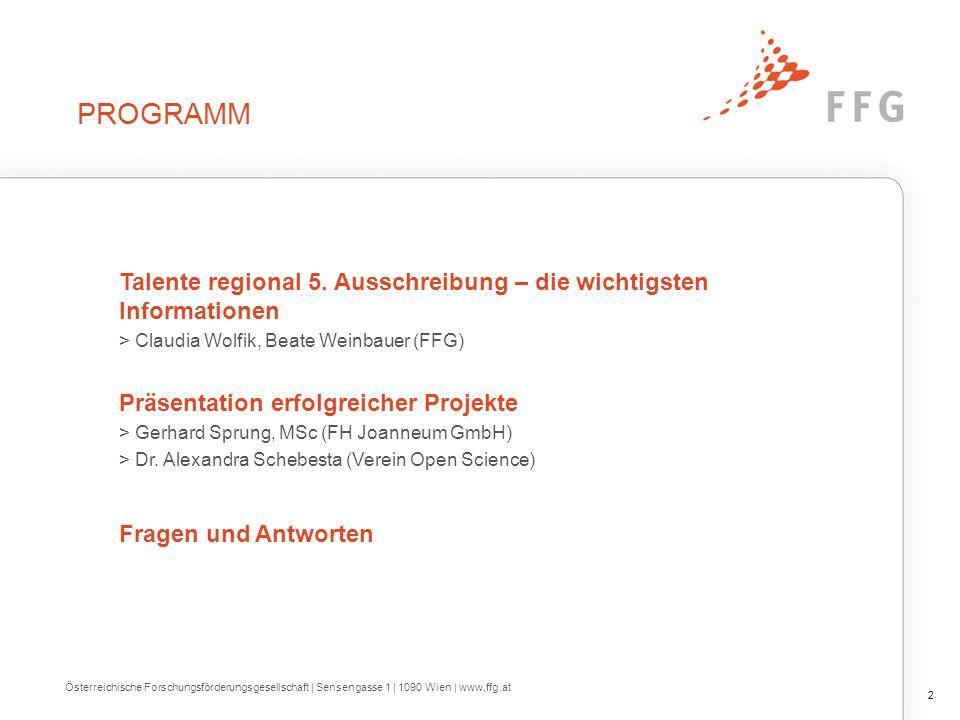 PROGRAMM Talente regional 5. Ausschreibung – die wichtigsten Informationen > Claudia Wolfik, Beate Weinbauer (FFG) Präsentation erfolgreicher Projekte