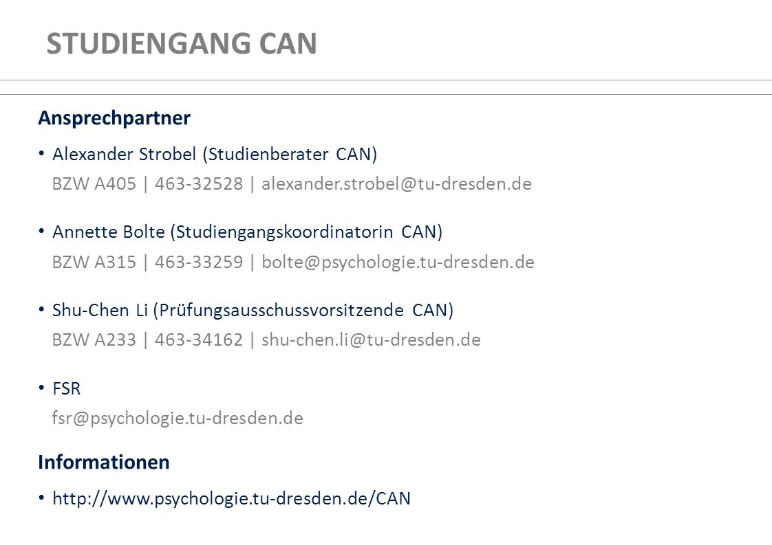 STUDIENGANG CAN Ansprechpartner Alexander Strobel (Studienberater CAN) BZW A405 | 463-32528 | alexander.strobel@tu-dresden.de Annette Bolte (Studienga