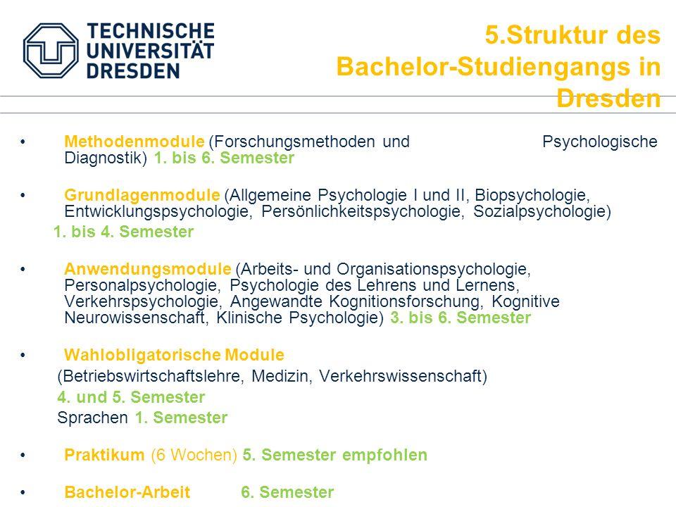 Methodenmodule (Forschungsmethoden und Psychologische Diagnostik) 1. bis 6. Semester Grundlagenmodule (Allgemeine Psychologie I und II, Biopsychologie
