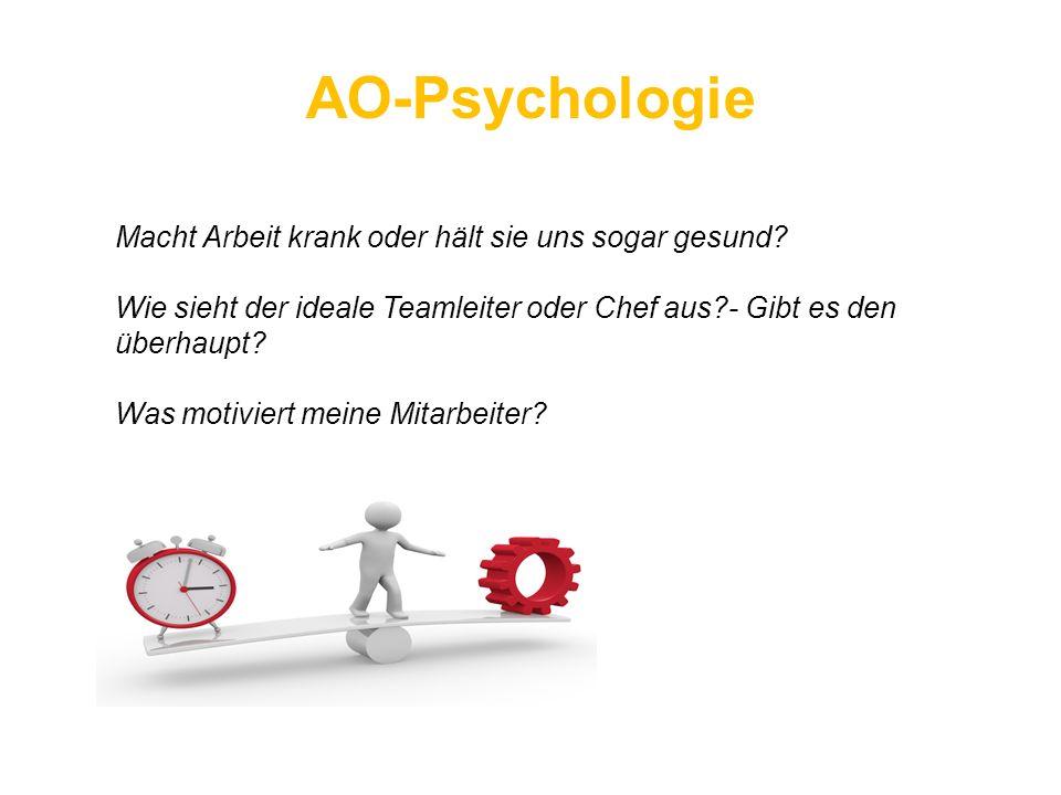 AO-Psychologie Macht Arbeit krank oder hält sie uns sogar gesund? Wie sieht der ideale Teamleiter oder Chef aus?- Gibt es den überhaupt? Was motiviert