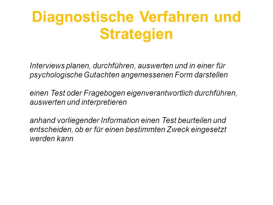 Diagnostische Verfahren und Strategien Interviews planen, durchführen, auswerten und in einer für psychologische Gutachten angemessenen Form darstelle