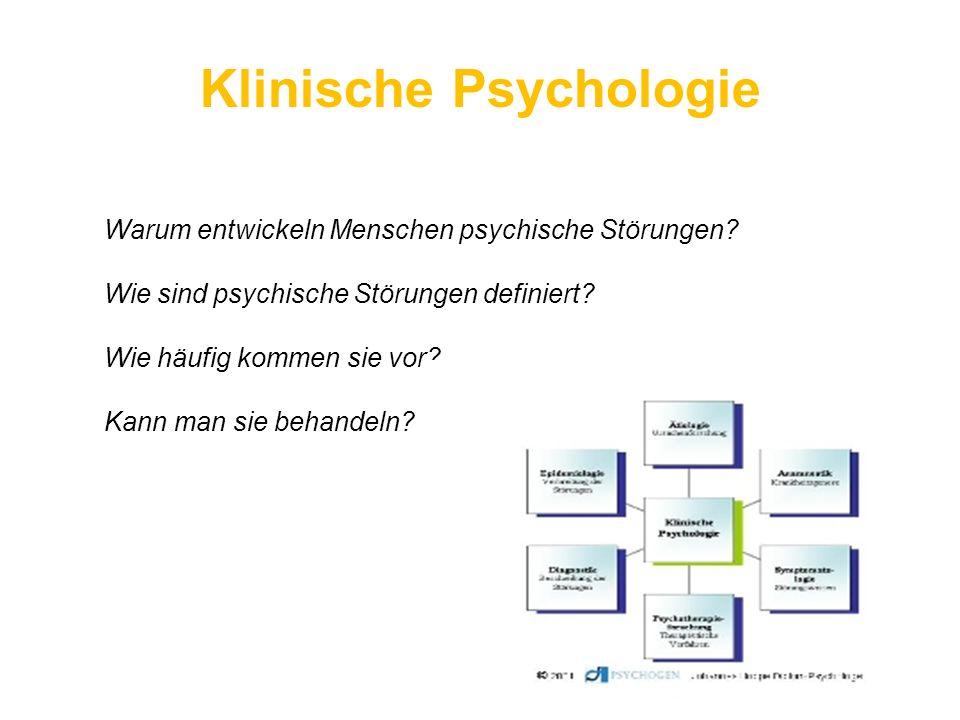 Klinische Psychologie Warum entwickeln Menschen psychische Störungen? Wie sind psychische Störungen definiert? Wie häufig kommen sie vor? Kann man sie