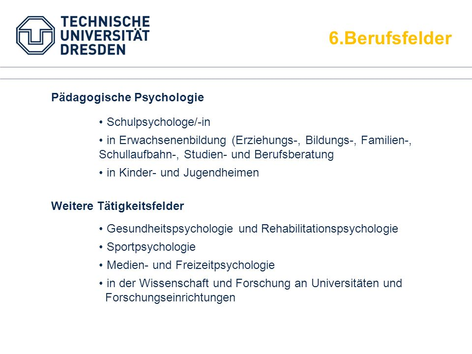 6.Berufsfelder Pädagogische Psychologie Gesundheitspsychologie und Rehabilitationspsychologie Sportpsychologie Medien- und Freizeitpsychologie in der