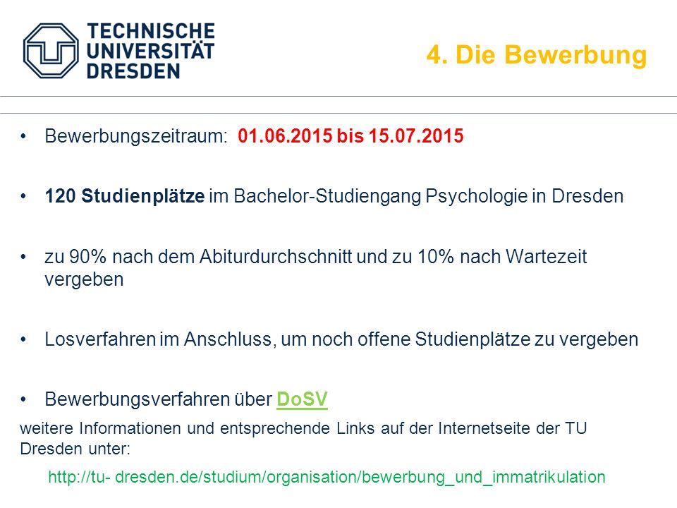 Bewerbungszeitraum: 01.06.2015 bis 15.07.2015 120 Studienplätze im Bachelor-Studiengang Psychologie in Dresden zu 90% nach dem Abiturdurchschnitt und