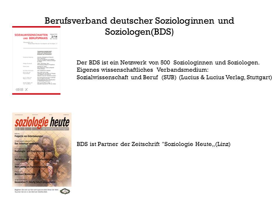 Berufsverband deutscher Soziologinnen und Soziologen(BDS ) Der BDS ist ein Netzwerk von 500 Soziologinnen und Soziologen.