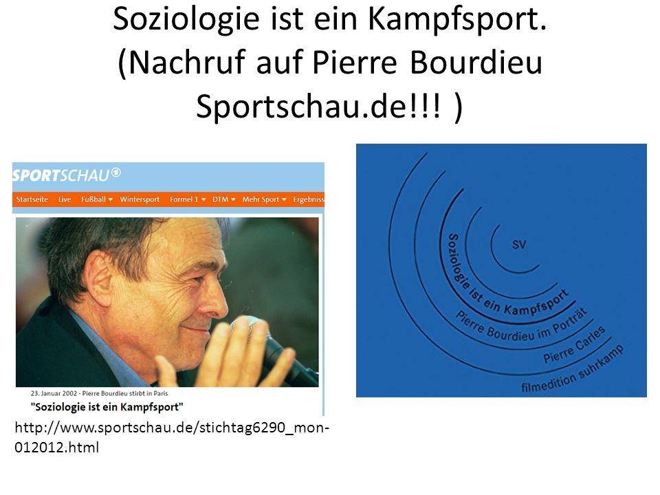 Soziologie ist ein Kampfsport.(Nachruf auf Pierre Bourdieu Sportschau.de!!.