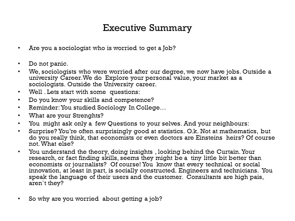 Executive Summary Are you a sociologist who is worried to get a Job? Do not panic. We, sociologists who were worried after our degree, we now have job