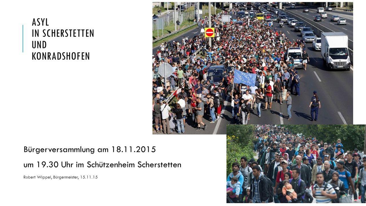 ASYL IN SCHERSTETTEN UND KONRADSHOFEN Bürgerversammlung am 18.11.2015 um 19.30 Uhr im Schützenheim Scherstetten Robert Wippel, Bürgermeister, 15.11.15