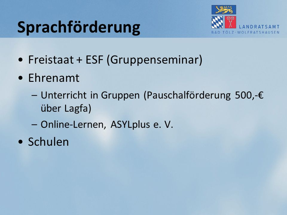 Sprachförderung Freistaat + ESF (Gruppenseminar) Ehrenamt –Unterricht in Gruppen (Pauschalförderung 500,-€ über Lagfa) –Online-Lernen, ASYLplus e. V.