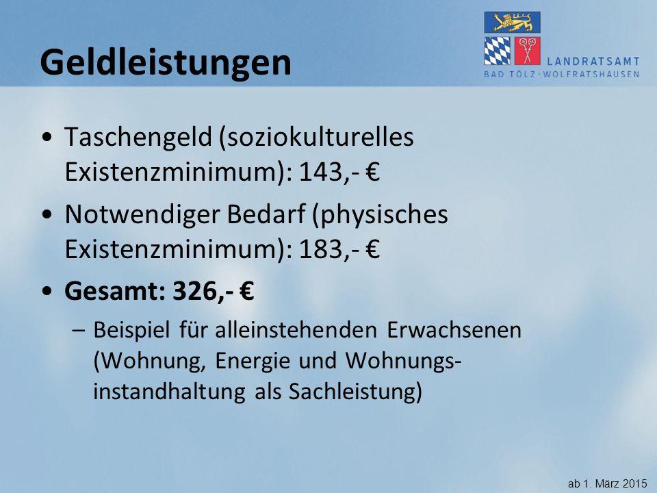 Geldleistungen Taschengeld (soziokulturelles Existenzminimum): 143,- € Notwendiger Bedarf (physisches Existenzminimum): 183,- € Gesamt: 326,- € –Beisp